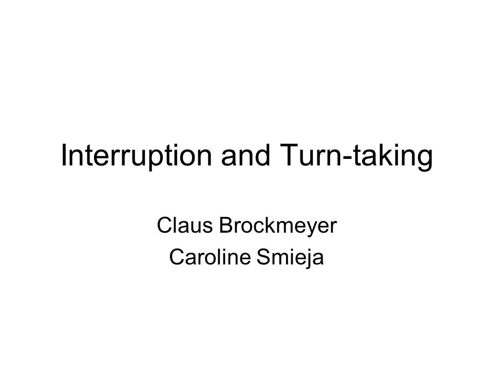 Interruption and Turn-taking
