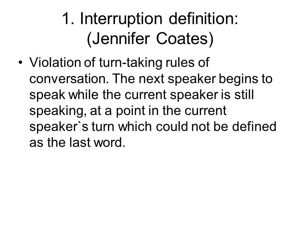 1. Interruption definition: (Jennifer Coates)