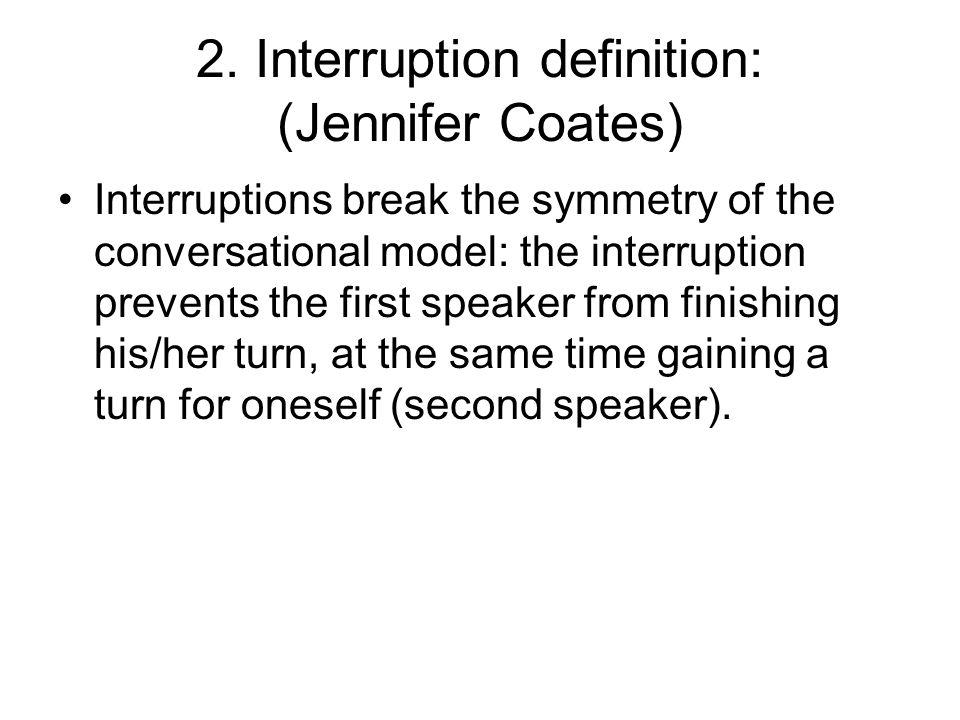 2. Interruption definition: (Jennifer Coates)