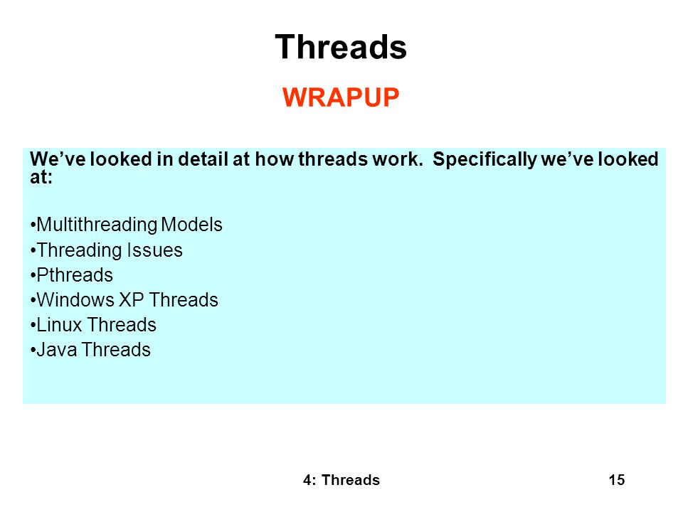 Threads WRAPUP. We've looked in detail at how threads work. Specifically we've looked at: Multithreading Models.