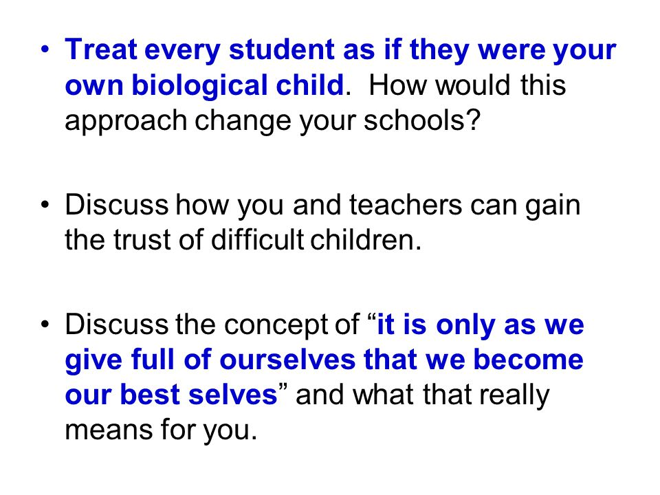 Treat every student as if they were your own biological child