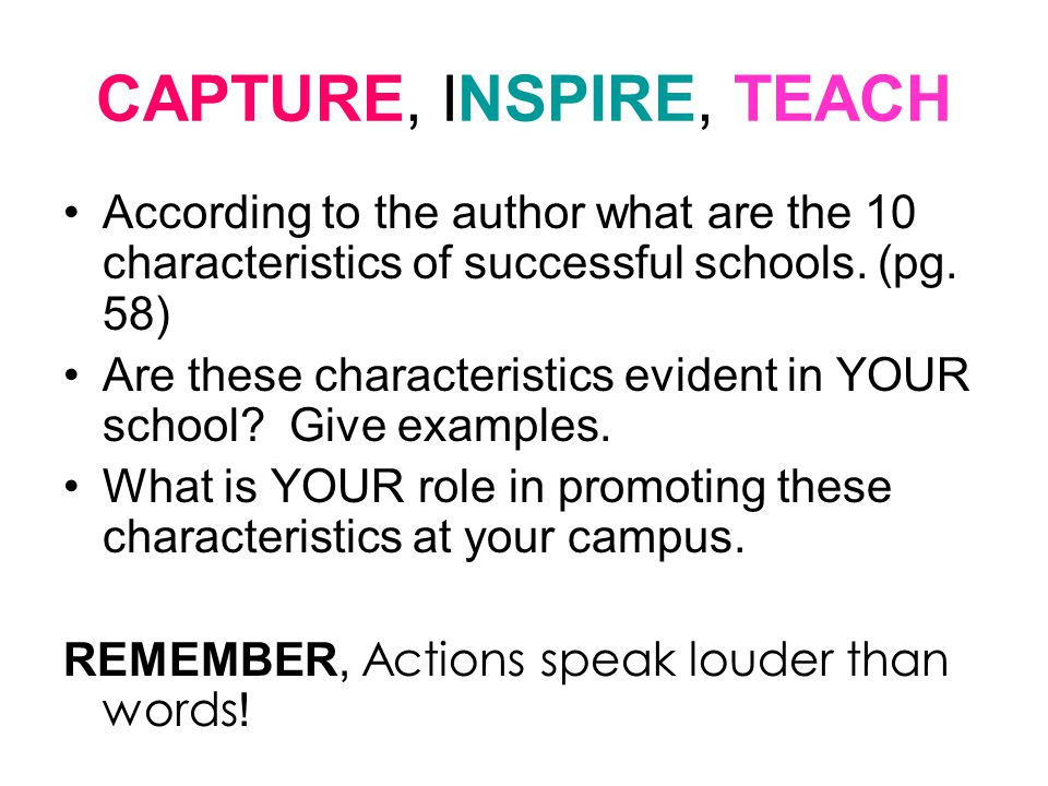 CAPTURE, INSPIRE, TEACH According to the author what are the 10 characteristics of successful schools. (pg. 58)