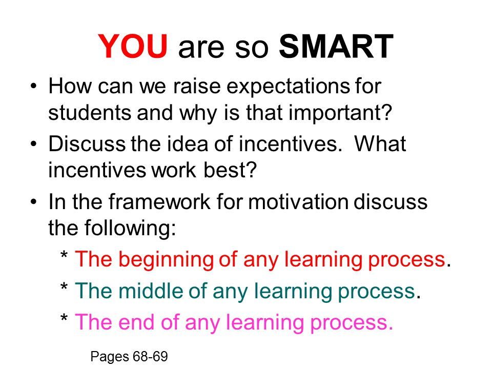 YOU are so SMART How can we raise expectations for students and why is that important Discuss the idea of incentives. What incentives work best