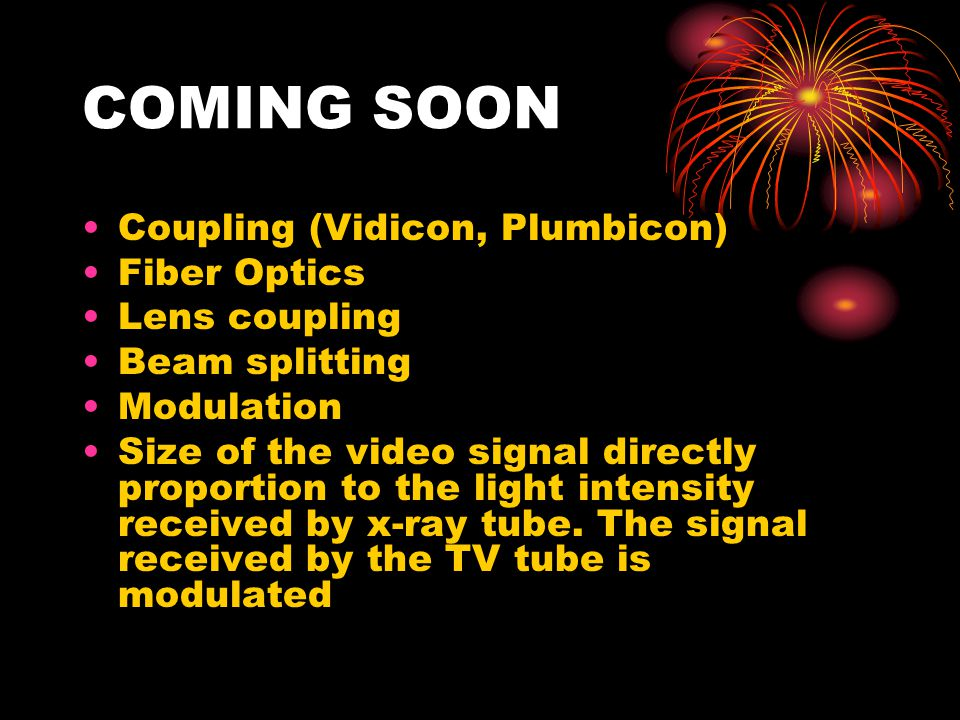 COMING SOON Coupling (Vidicon, Plumbicon) Fiber Optics Lens coupling
