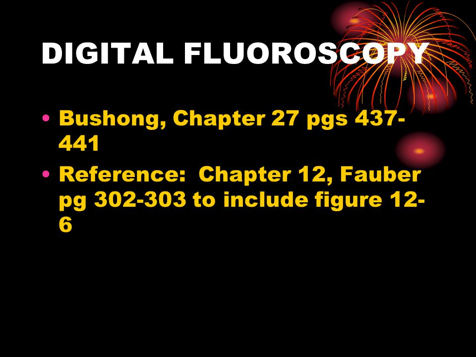 DIGITAL FLUOROSCOPY Bushong, Chapter 27 pgs 437-441