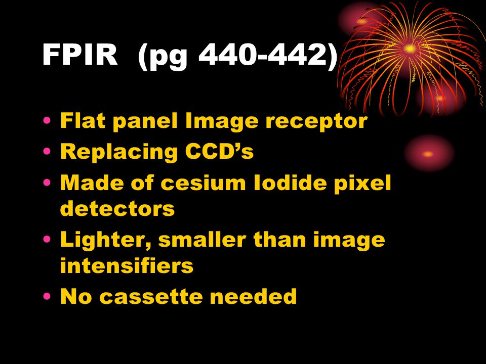 FPIR (pg 440-442) Flat panel Image receptor Replacing CCD's