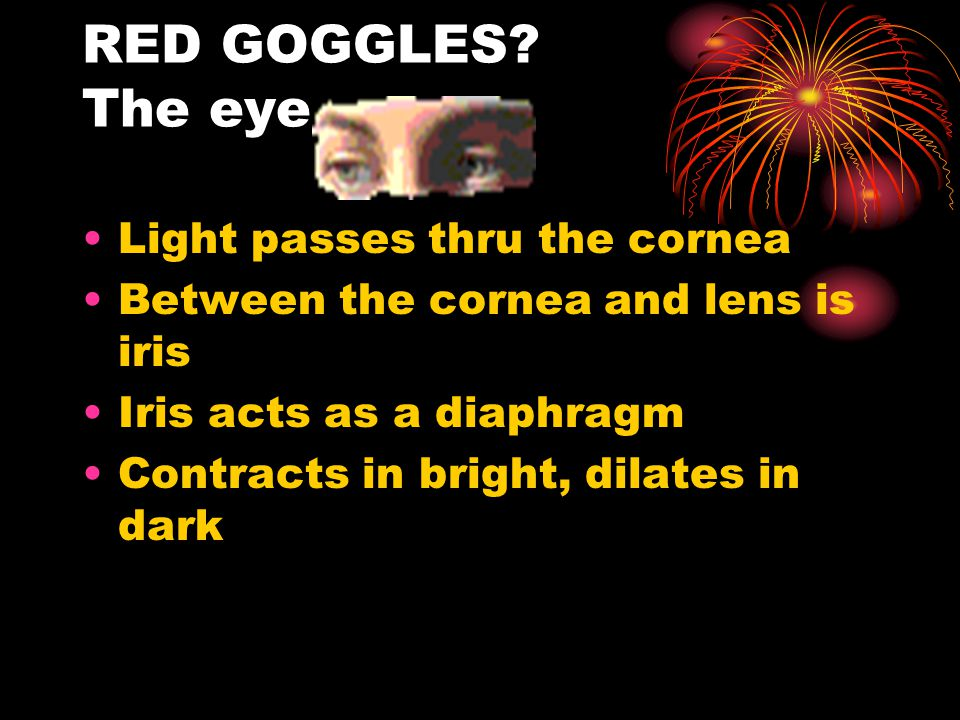 RED GOGGLES The eye Light passes thru the cornea