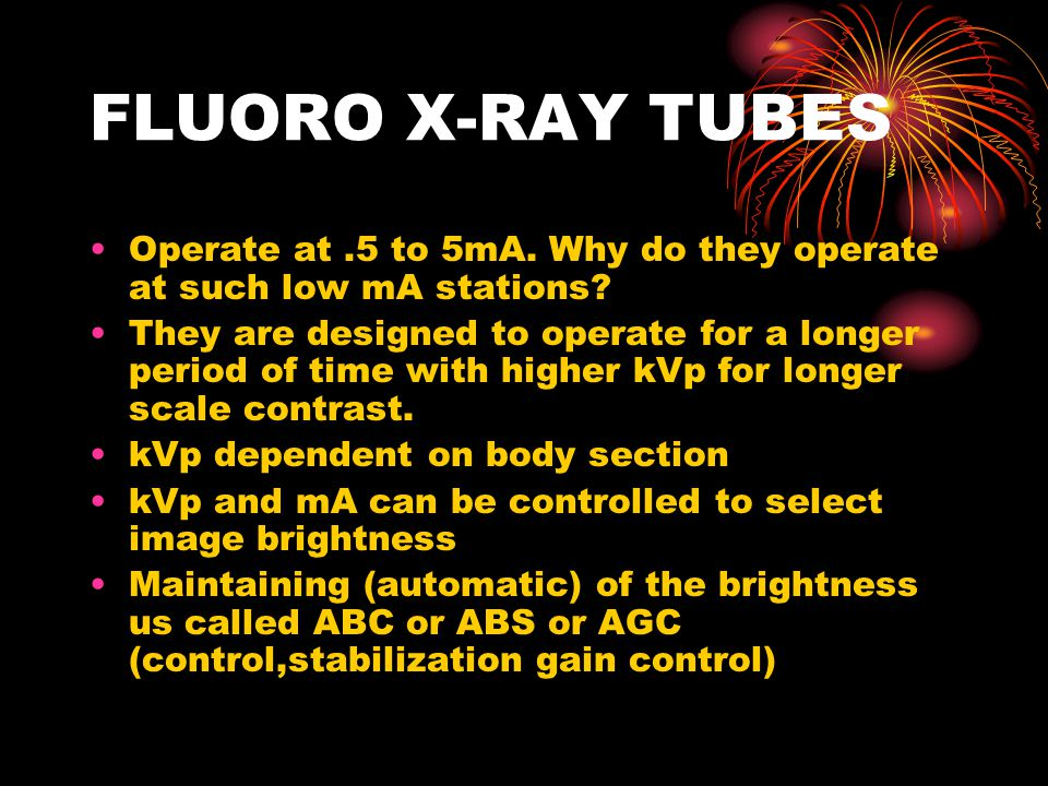 FLUORO X-RAY TUBES Operate at .5 to 5mA. Why do they operate at such low mA stations