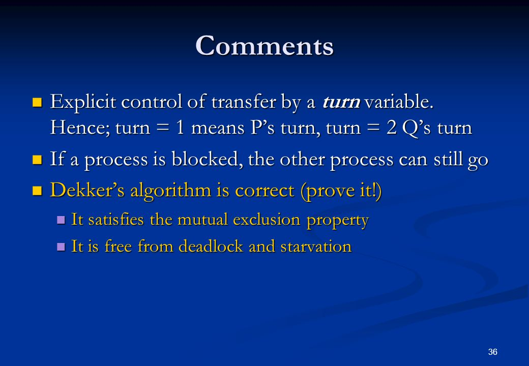 Comments Explicit control of transfer by a turn variable. Hence; turn = 1 means P's turn, turn = 2 Q's turn.