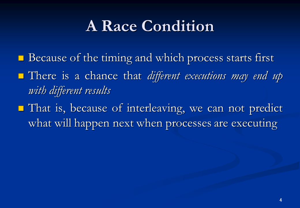 A Race Condition Because of the timing and which process starts first