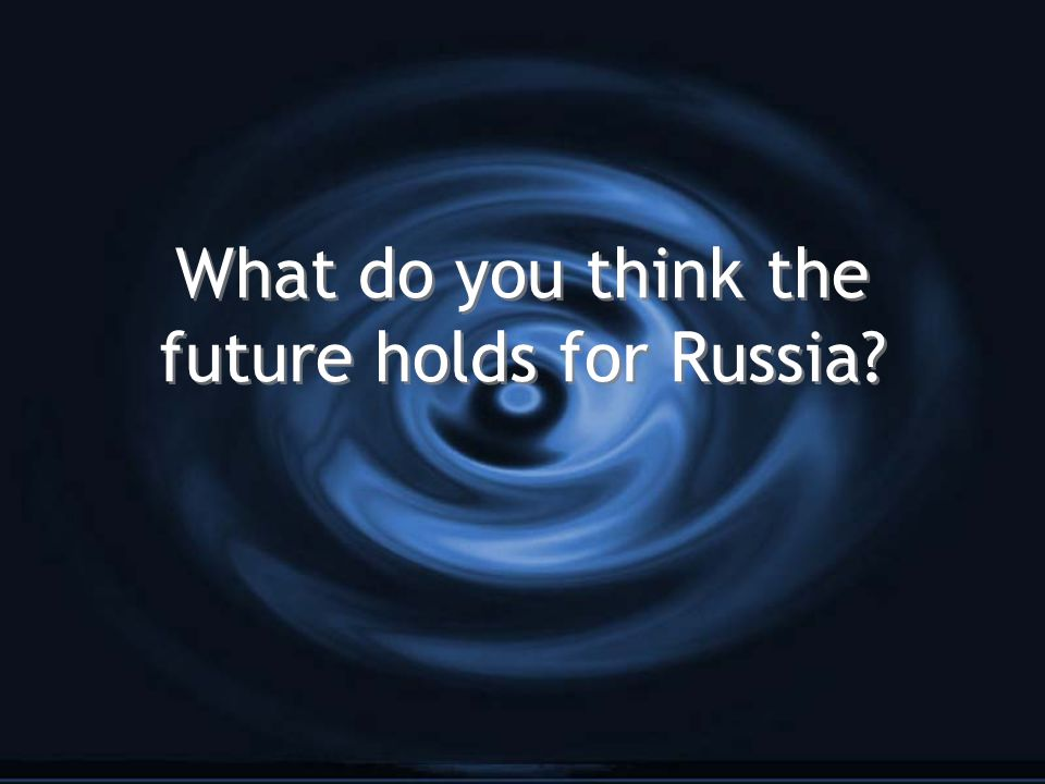 What do you think the future holds for Russia