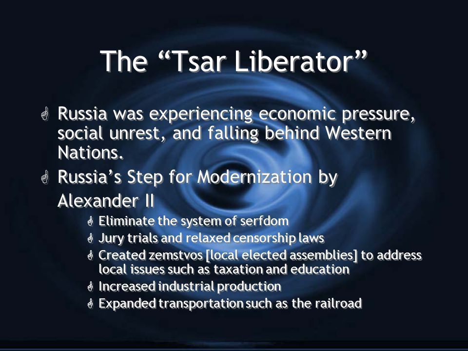 The Tsar Liberator Russia was experiencing economic pressure, social unrest, and falling behind Western Nations.