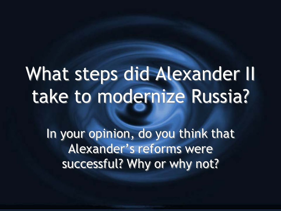 What steps did Alexander II take to modernize Russia