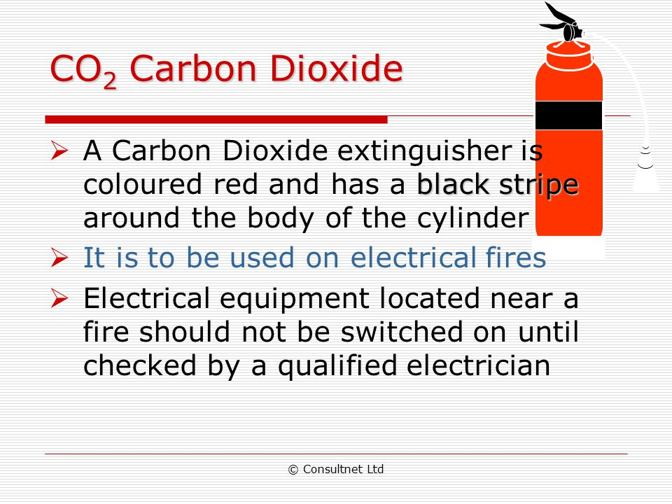 CO2 Carbon Dioxide A Carbon Dioxide extinguisher is coloured red and has a black stripe around the body of the cylinder.