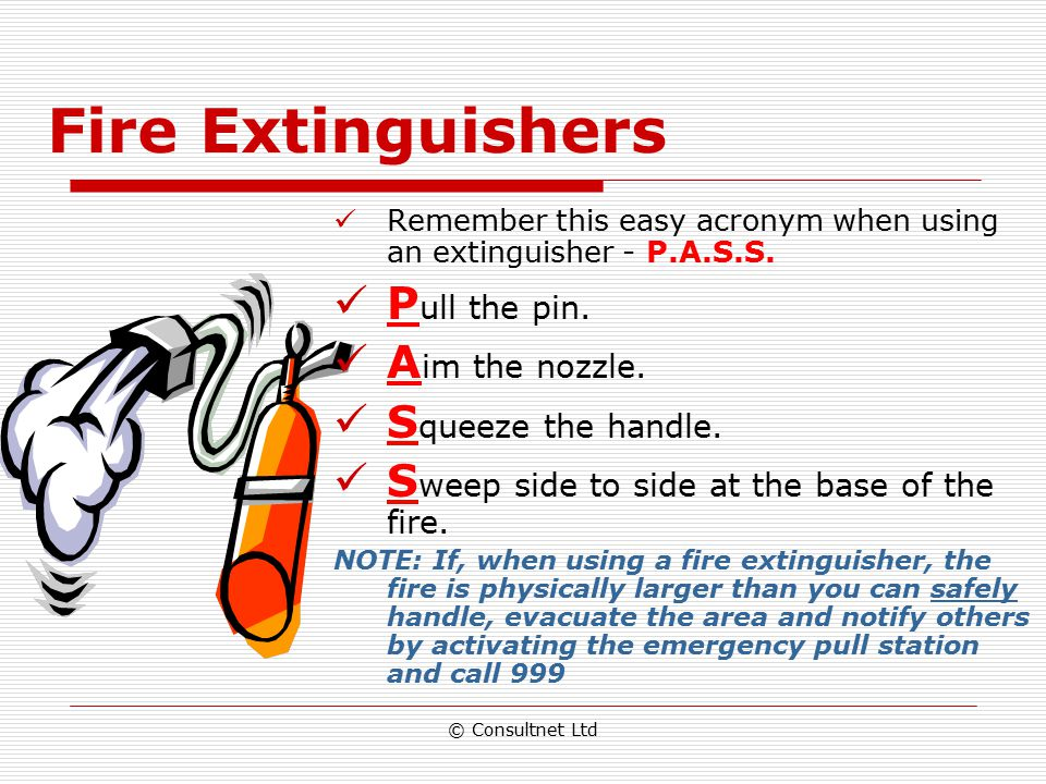 Fire Extinguishers Pull the pin. Aim the nozzle. Squeeze the handle.