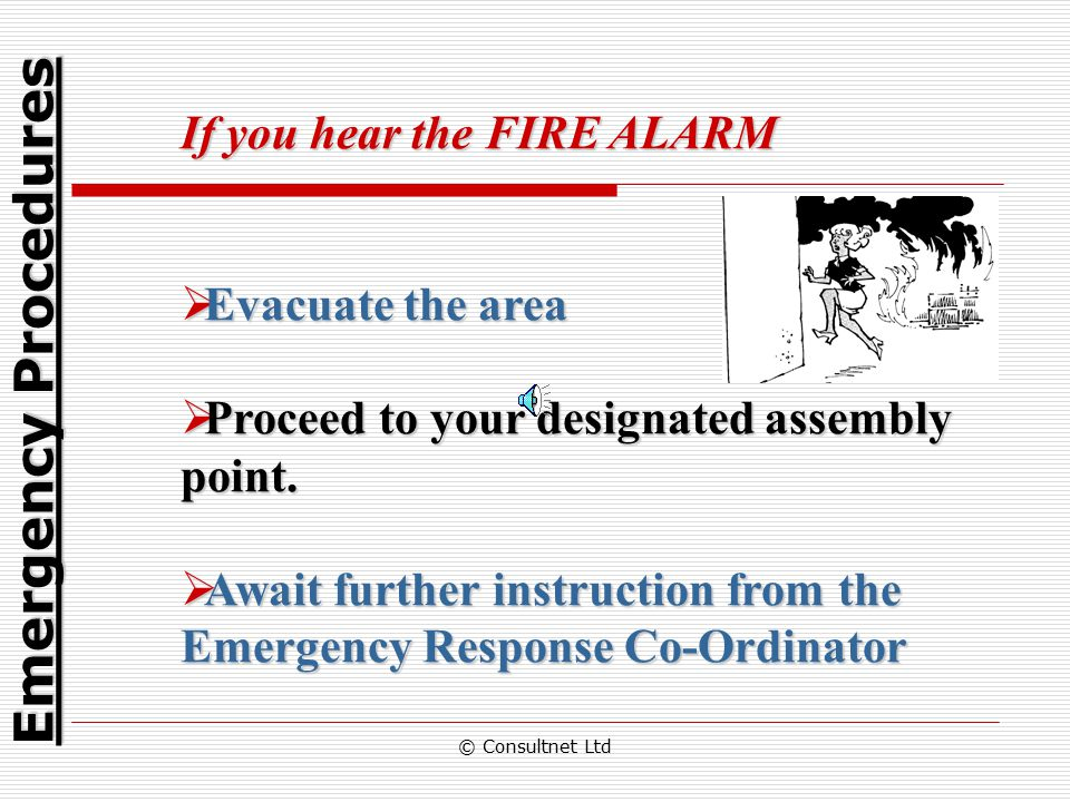 Emergency Procedures If you hear the FIRE ALARM Evacuate the area