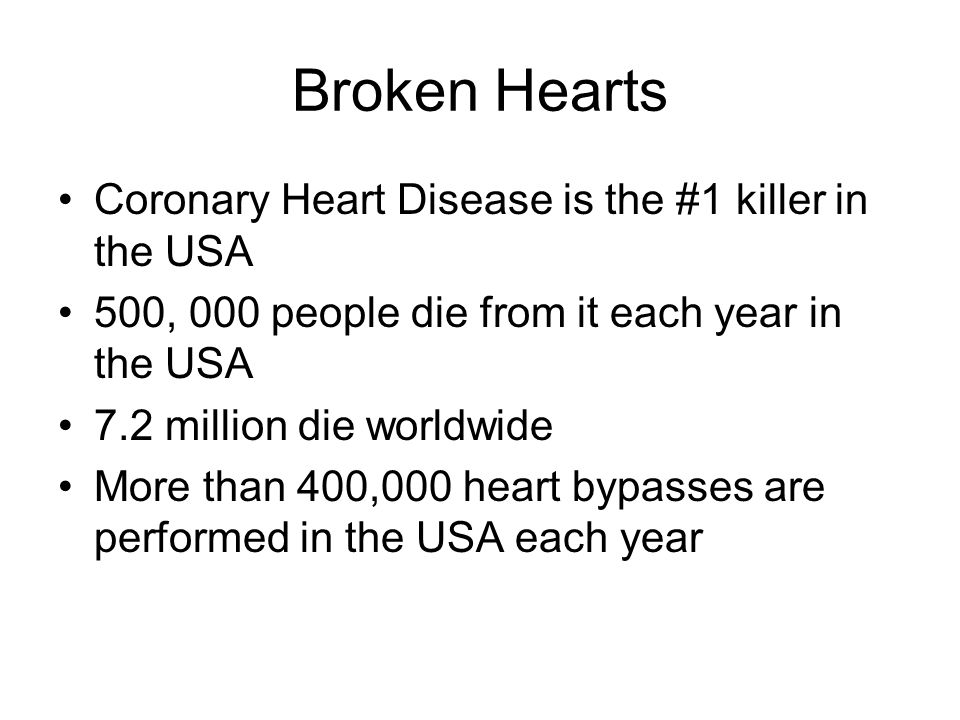 Broken Hearts Coronary Heart Disease is the #1 killer in the USA