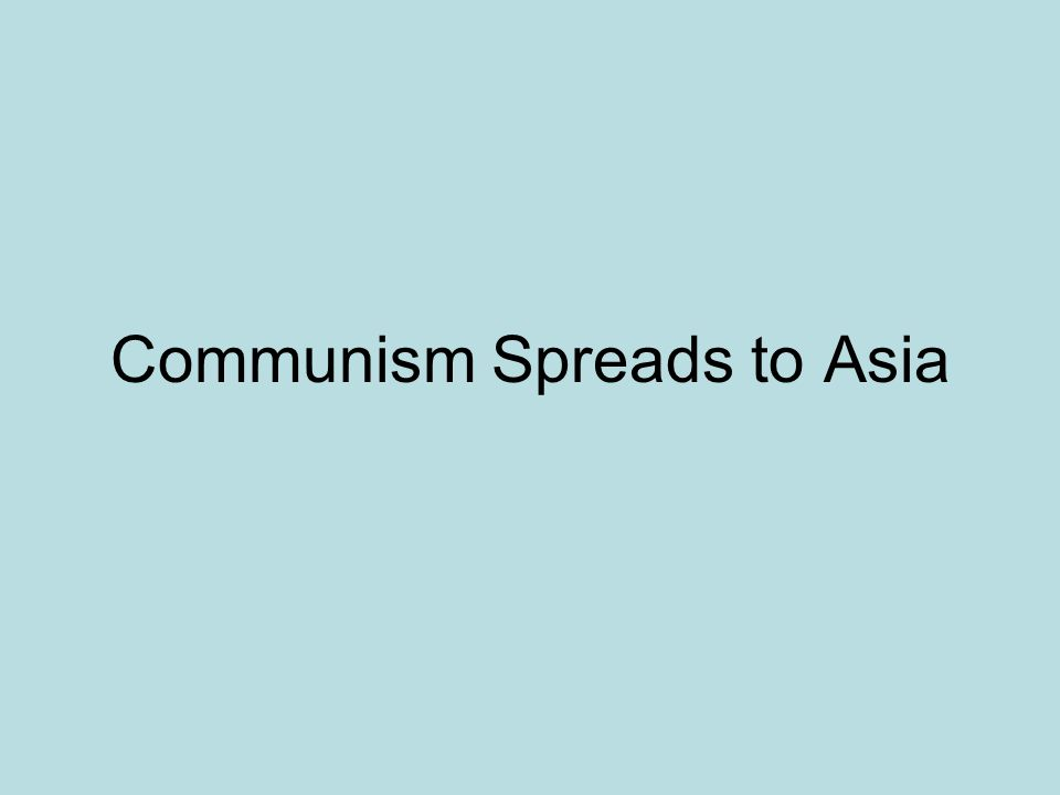 Communism Spreads to Asia