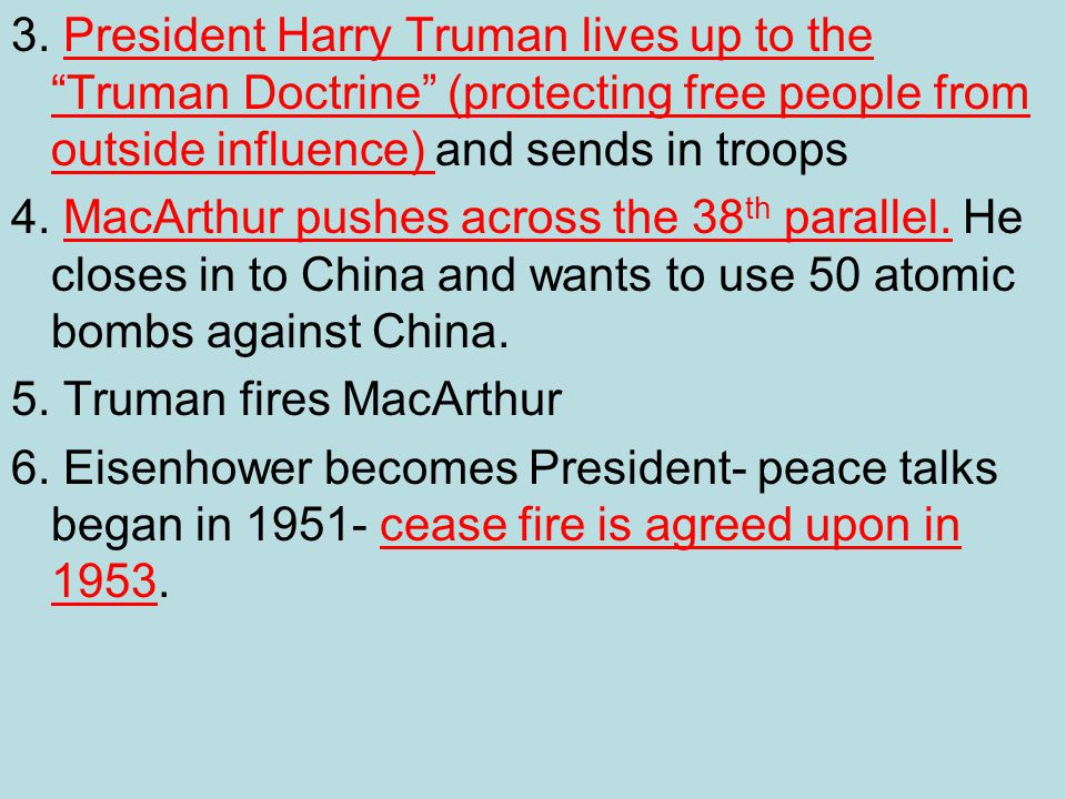 3. President Harry Truman lives up to the Truman Doctrine (protecting free people from outside influence) and sends in troops