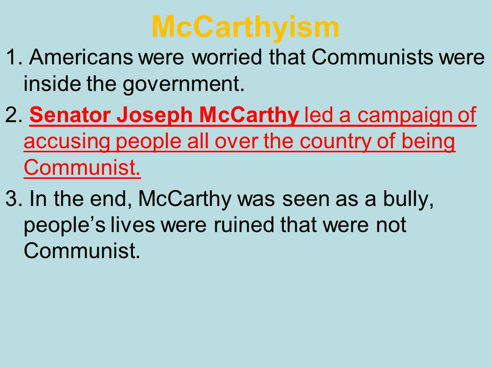 McCarthyism 1. Americans were worried that Communists were inside the government.