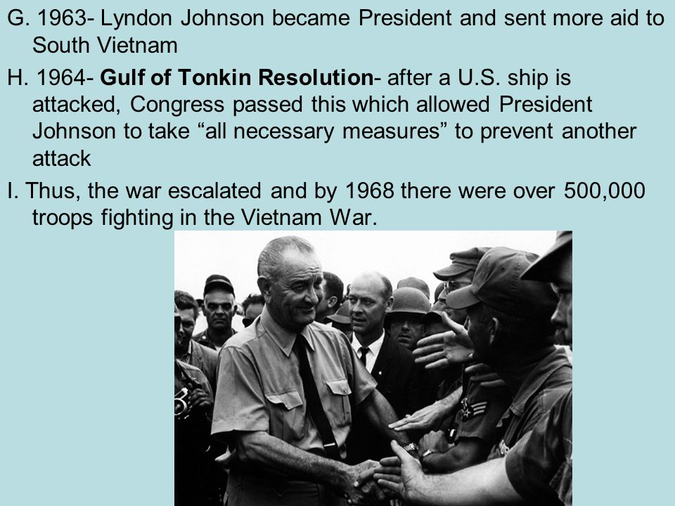 G. 1963- Lyndon Johnson became President and sent more aid to South Vietnam
