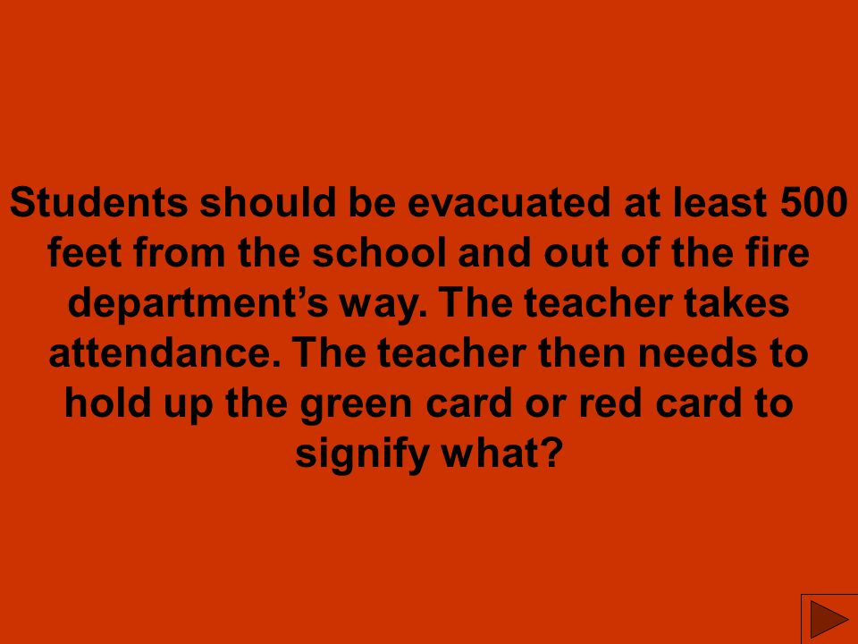 Students should be evacuated at least 500 feet from the school and out of the fire department's way.