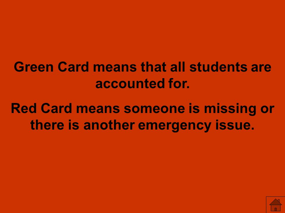 Green Card means that all students are accounted for.