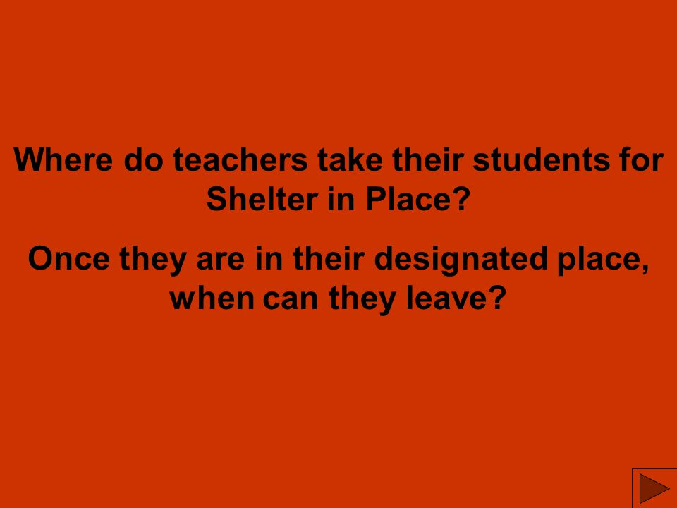 Where do teachers take their students for Shelter in Place