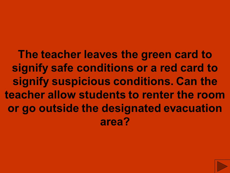 The teacher leaves the green card to signify safe conditions or a red card to signify suspicious conditions.