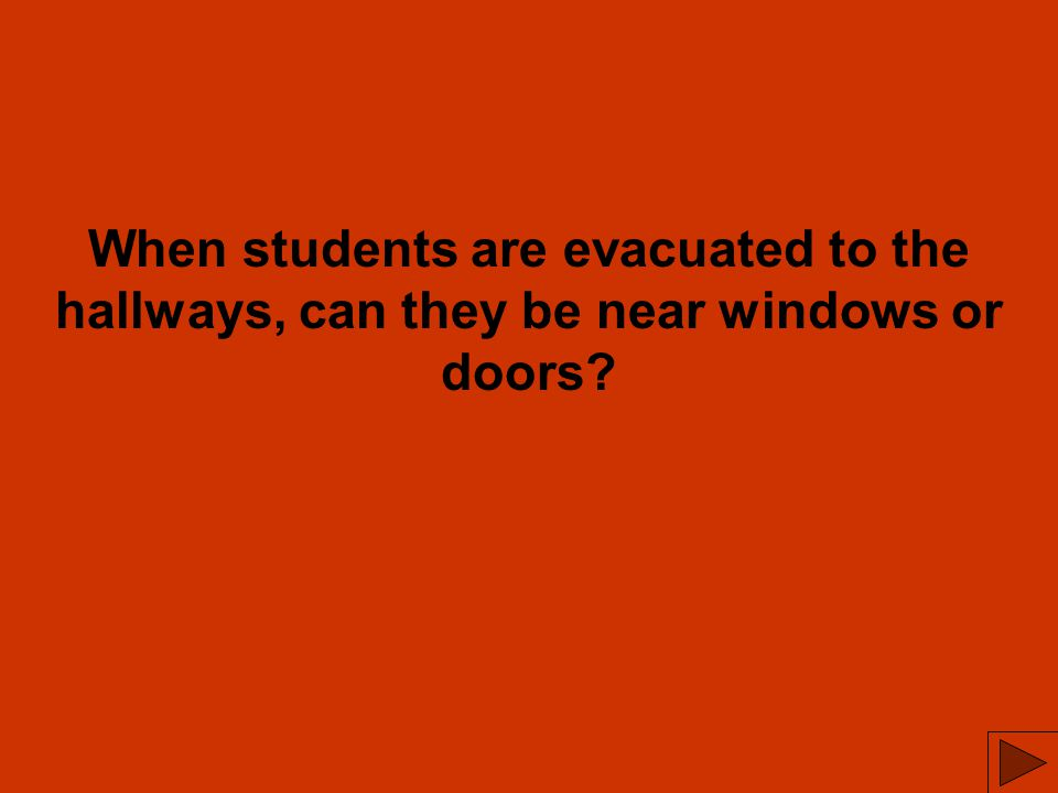 When students are evacuated to the hallways, can they be near windows or doors