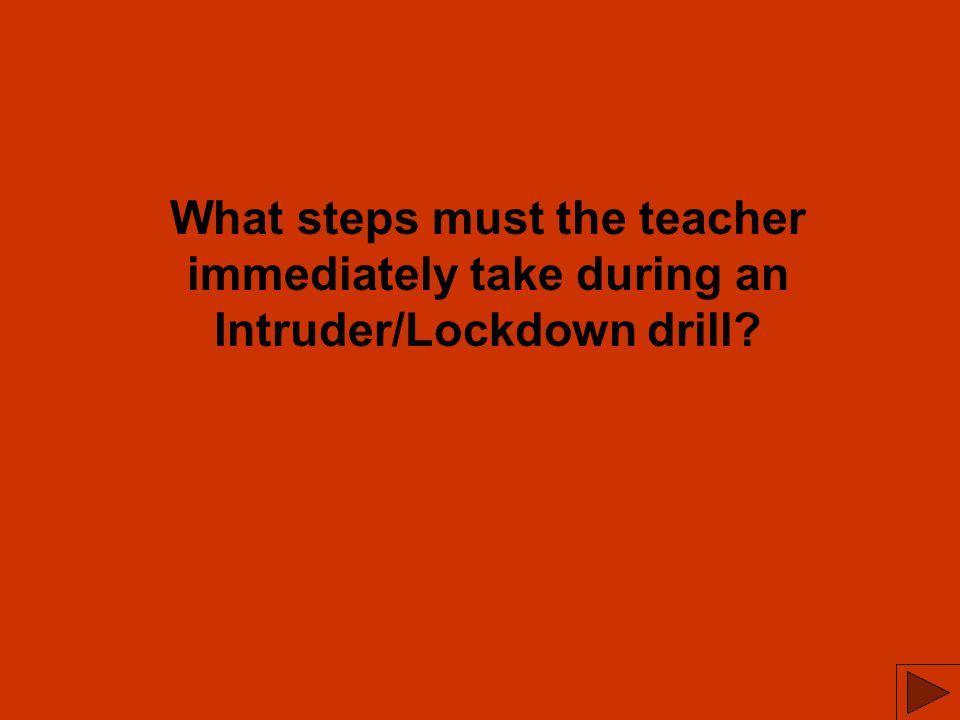 What steps must the teacher immediately take during an Intruder/Lockdown drill