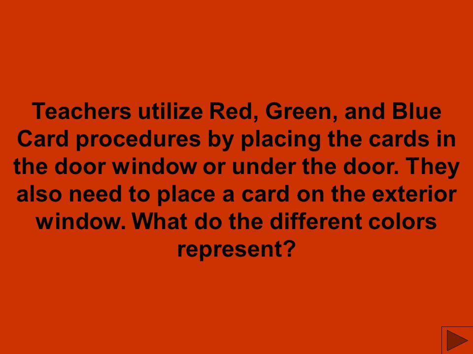 Teachers utilize Red, Green, and Blue Card procedures by placing the cards in the door window or under the door.