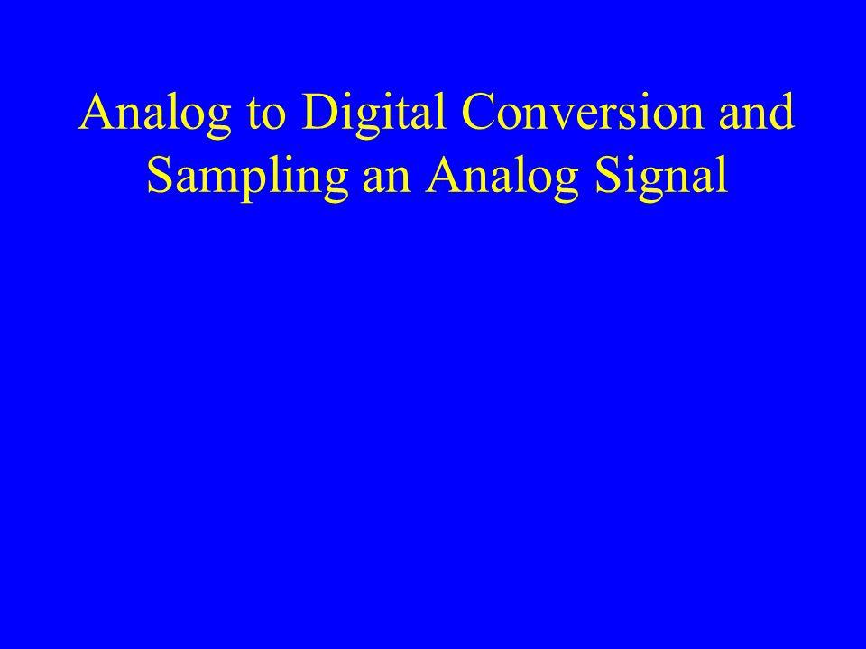 Analog to Digital Conversion and Sampling an Analog Signal