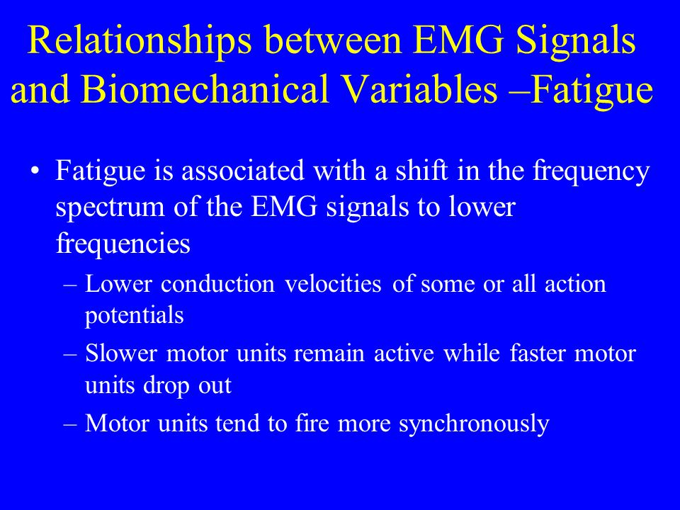 Relationships between EMG Signals and Biomechanical Variables –Fatigue