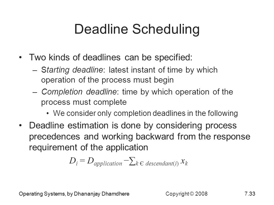 Deadline Scheduling Two kinds of deadlines can be specified: