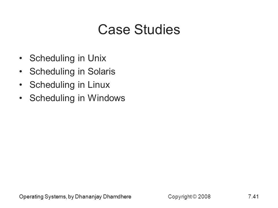 Case Studies Scheduling in Unix Scheduling in Solaris