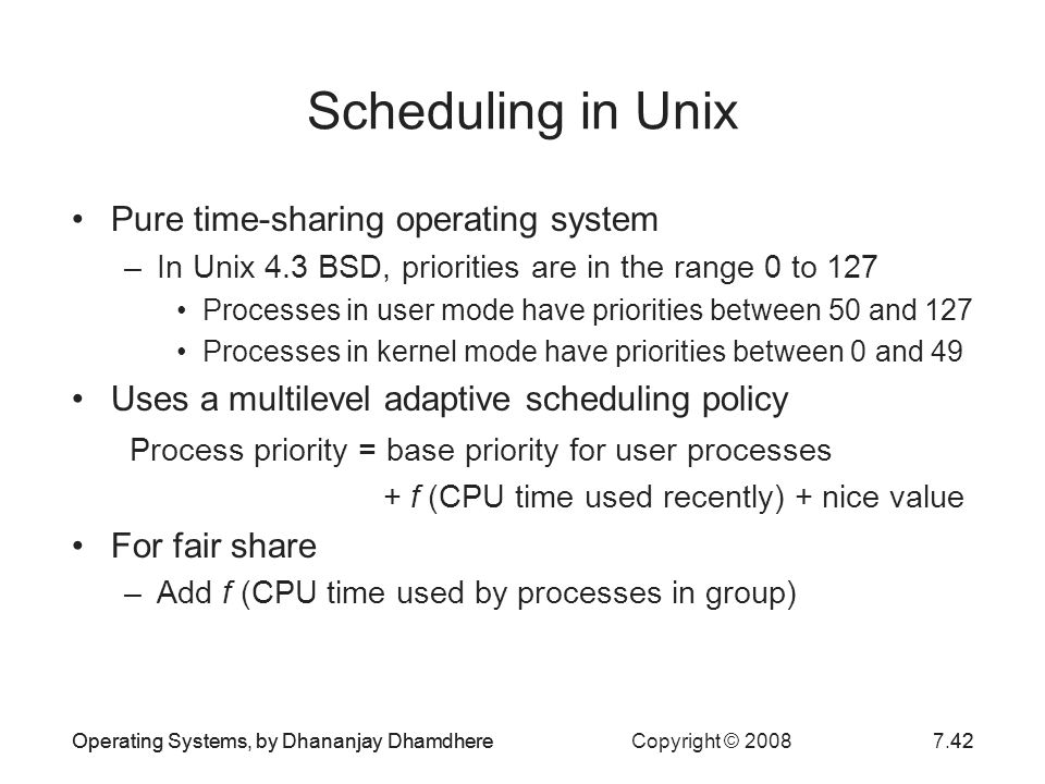 Scheduling in Unix Pure time-sharing operating system