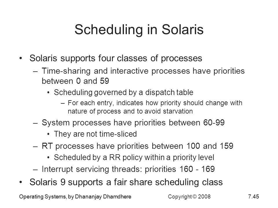 Scheduling in Solaris Solaris supports four classes of processes
