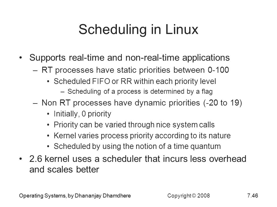 Scheduling in Linux Supports real-time and non-real-time applications