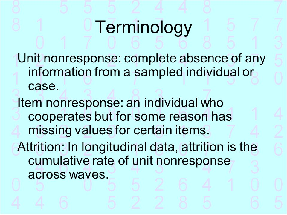 Terminology Unit nonresponse: complete absence of any information from a sampled individual or case.