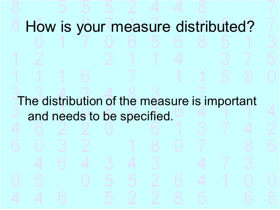 How is your measure distributed