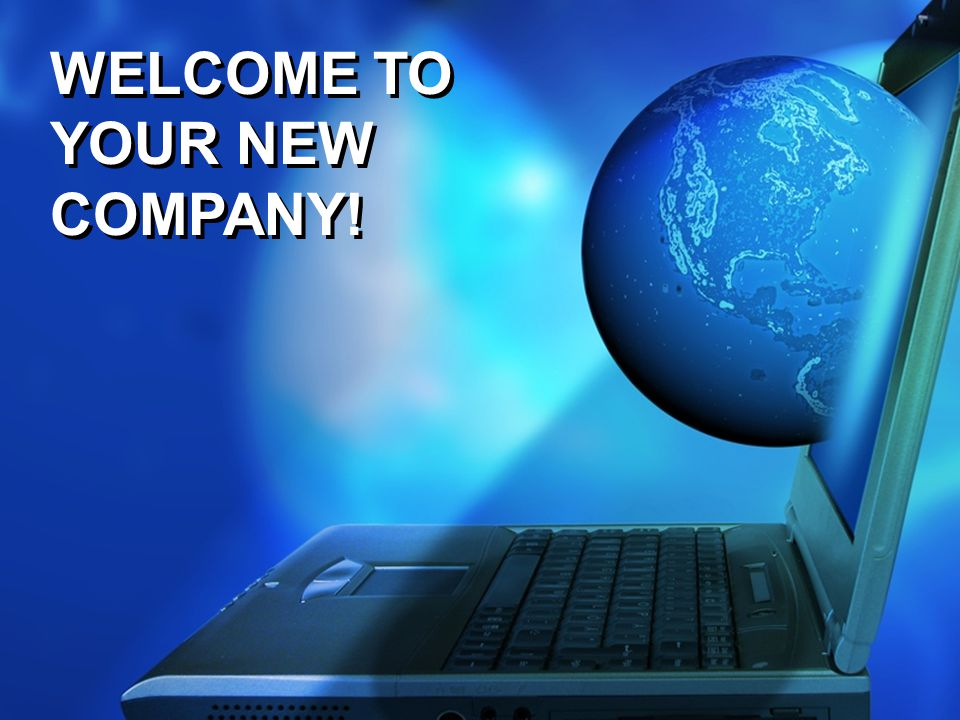 WELCOME TO YOUR NEW COMPANY!