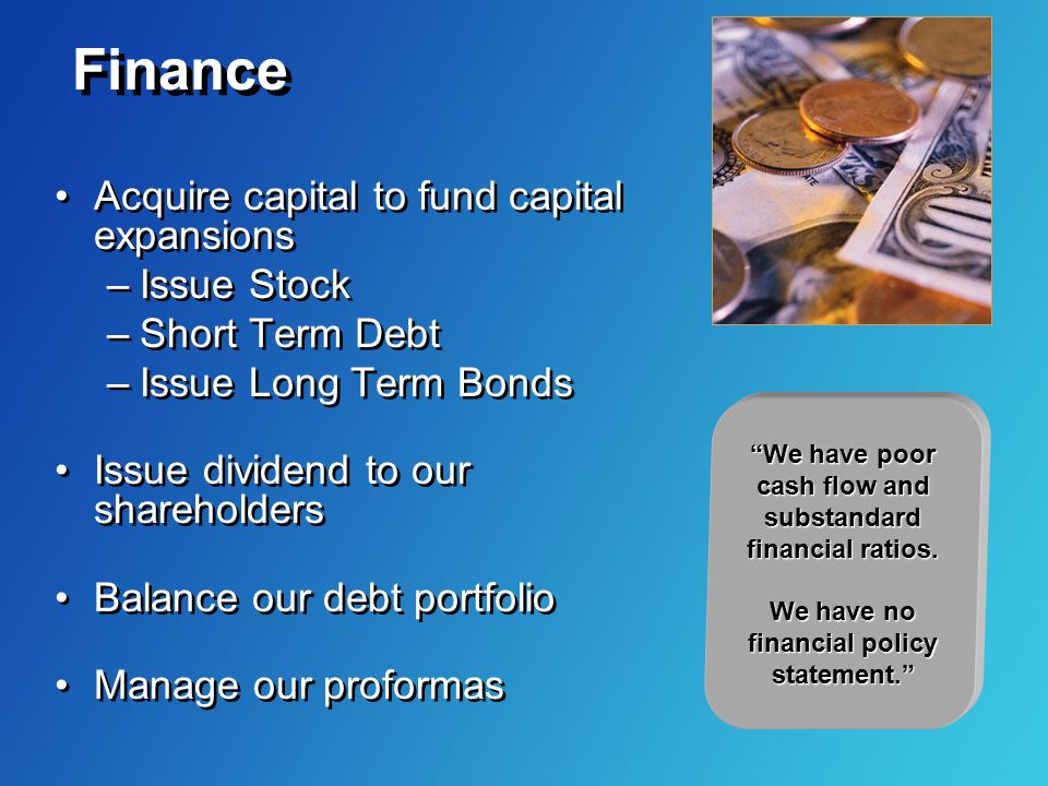 Finance Acquire capital to fund capital expansions Issue Stock