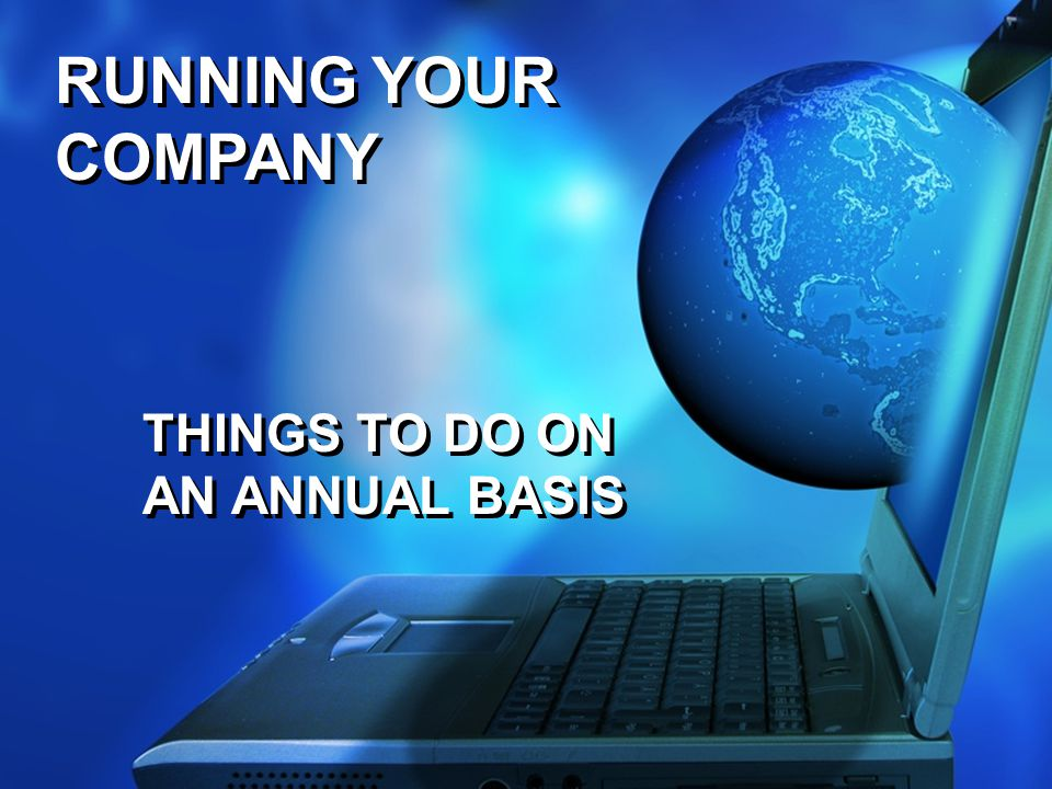 RUNNING YOUR COMPANY THINGS TO DO ON AN ANNUAL BASIS