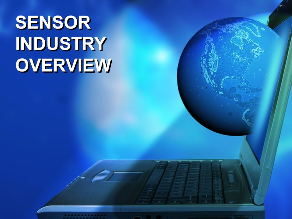 SENSOR INDUSTRY OVERVIEW