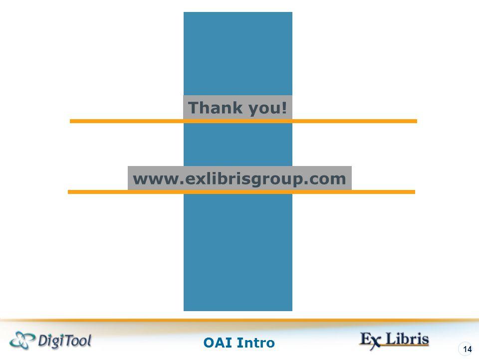 Thank you! www.exlibrisgroup.com