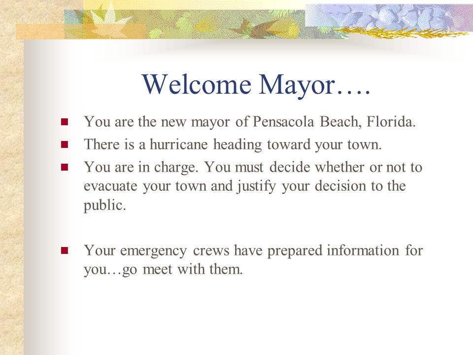 Welcome Mayor…. You are the new mayor of Pensacola Beach, Florida.