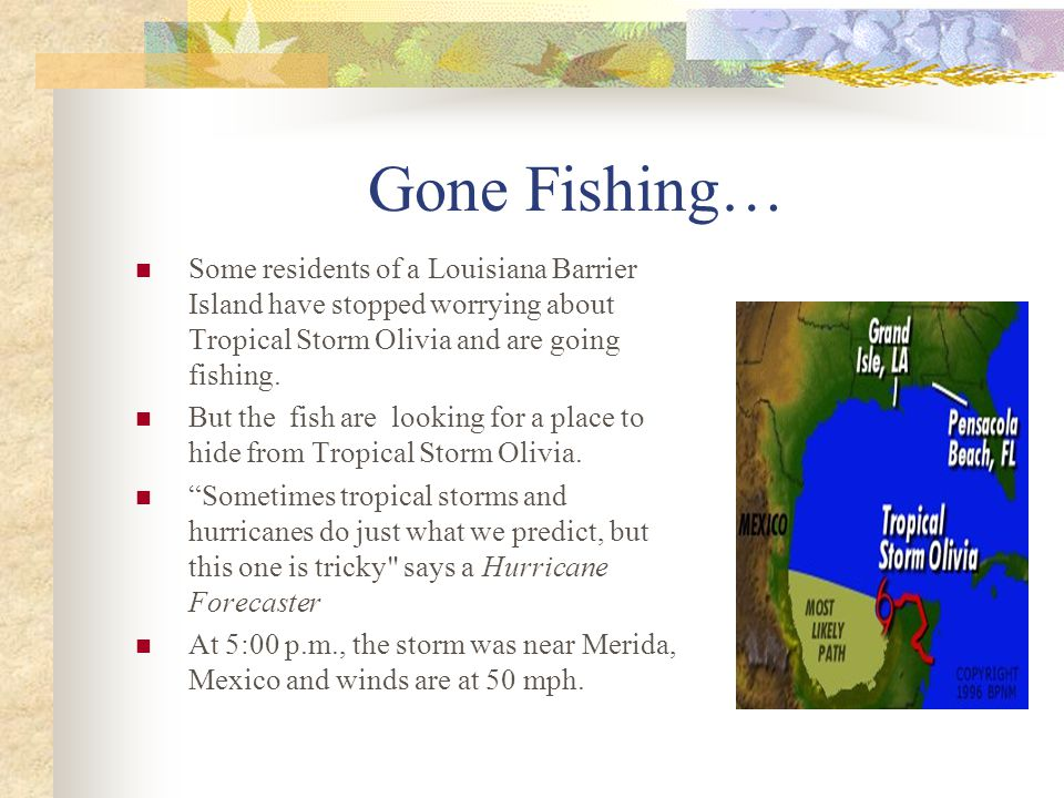 Gone Fishing… Some residents of a Louisiana Barrier Island have stopped worrying about Tropical Storm Olivia and are going fishing.