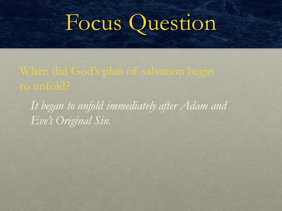 Focus Question When did God's plan of salvation begin to unfold