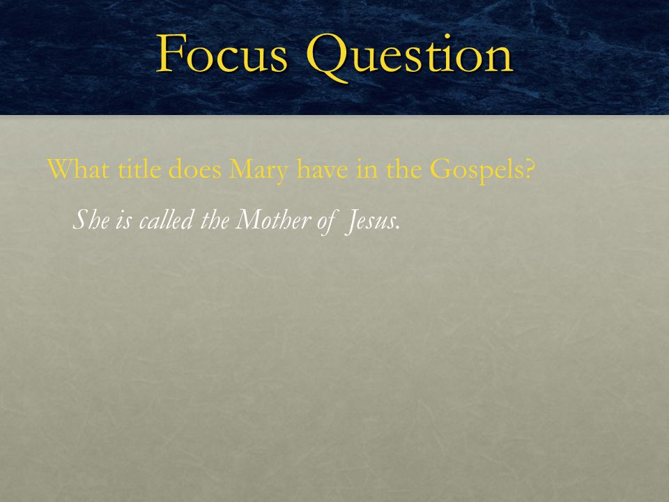 Focus Question What title does Mary have in the Gospels
